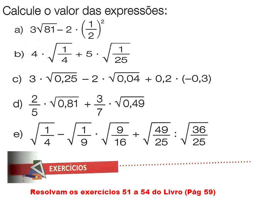 ASSUNTO 11: Expressões numéricas Exemplo: Resolvam os exercícios 55 a 59 do Livro (Pág 60) Resolver uma expressão númerica consiste em determinar um número chamado valor númerico da expressão.