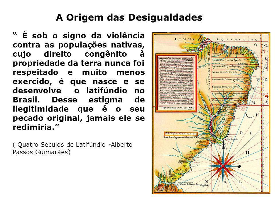 É sob o signo da violência contra as populações nativas, cujo direito congênito à propriedade da terra nunca foi respeitado e muito menos exercido, é