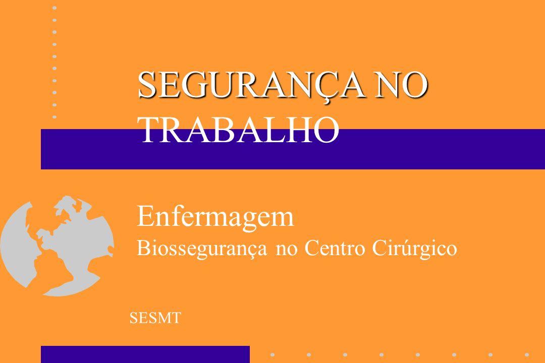 SESMT SEGURANÇA NO SEGURANÇA NO TRABALHO Enfermagem Biossegurança no Centro Cirúrgico