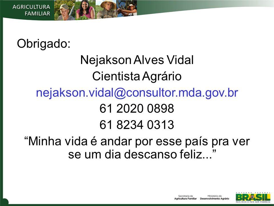 Obrigado: Nejakson Alves Vidal Cientista Agrário nejakson.vidal@consultor.mda.gov.br 61 2020 0898 61 8234 0313 Minha vida é andar por esse país pra ve