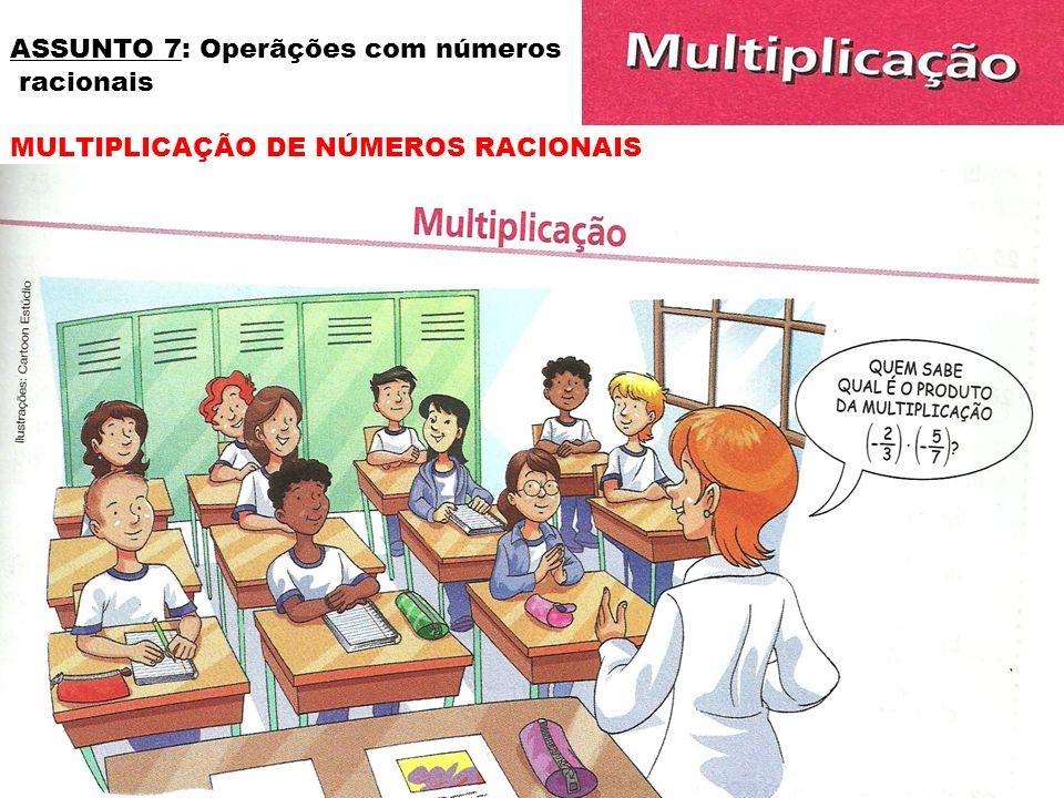 ASSUNTO 7: Operãções com números racionais MULTIPLICAÇÃO DE NÚMEROS RACIONAIS