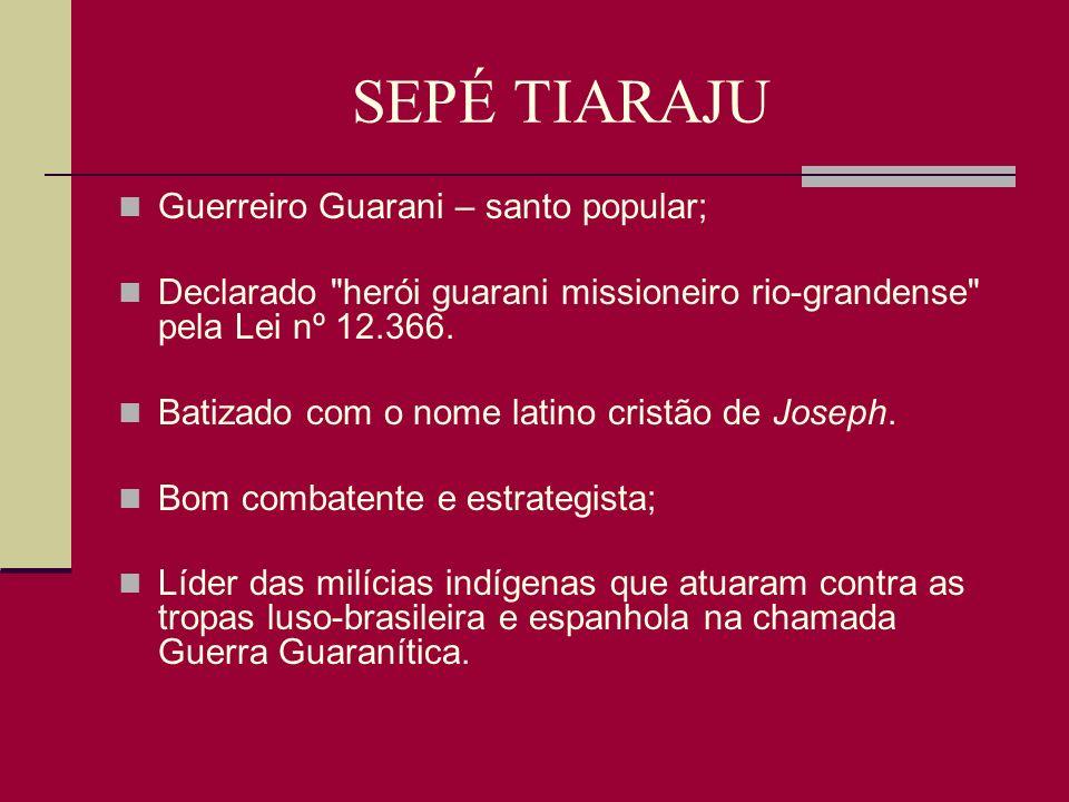 SEPÉ TIARAJU RS 344 recebeu nome de Sepé; Município de são Sepé é uma homenagem.