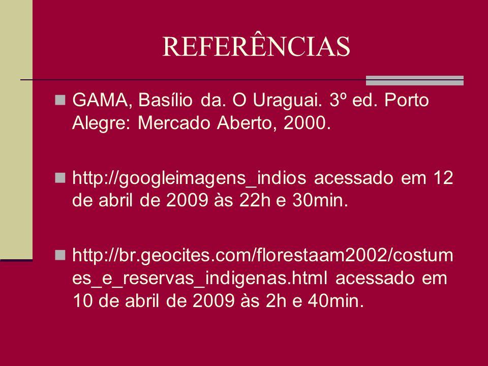 REFERÊNCIAS GAMA, Basílio da. O Uraguai. 3º ed. Porto Alegre: Mercado Aberto, 2000. http://googleimagens_indios acessado em 12 de abril de 2009 às 22h