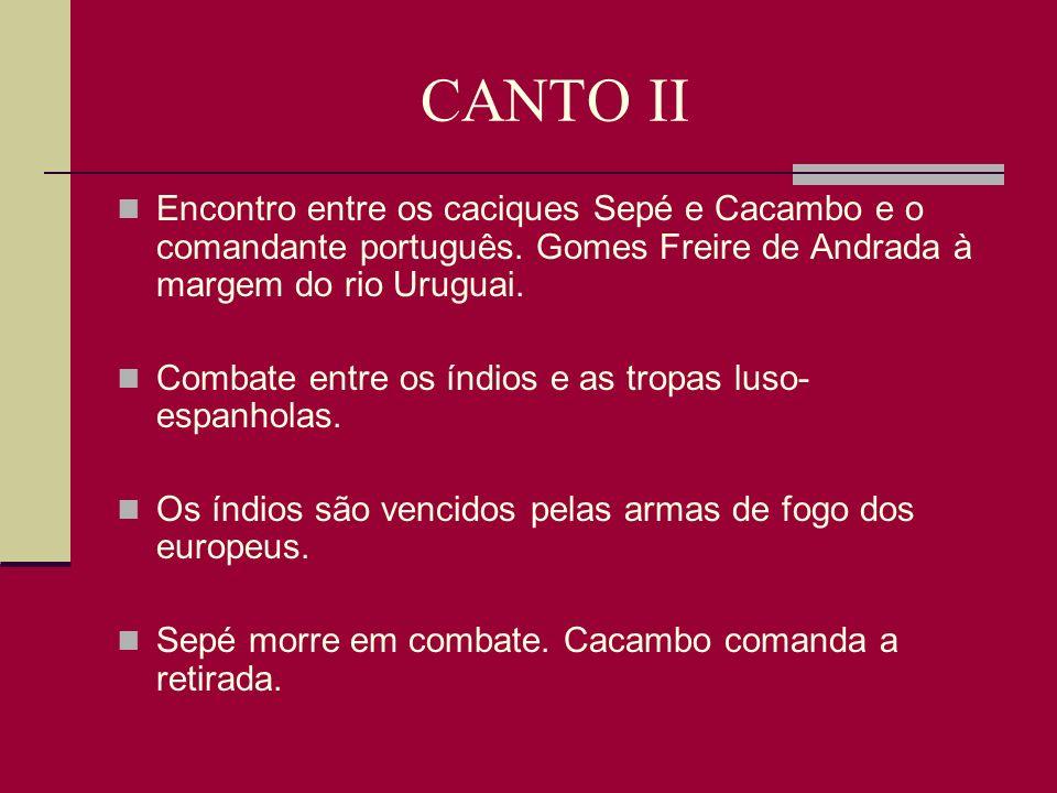 CANTO III O falecido Sepé aparece em sonho a Cacambo sugerindo o incêndio do acampamento inimigo.