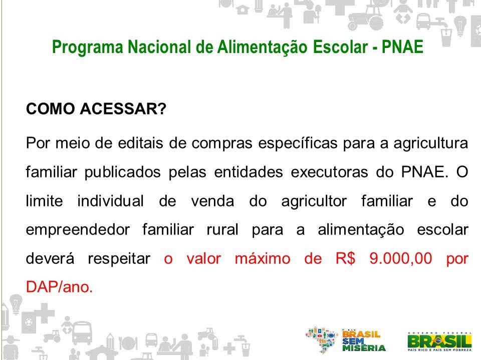 Programa Nacional de Alimentação Escolar - PNAE COMO ACESSAR? Por meio de editais de compras específicas para a agricultura familiar publicados pelas