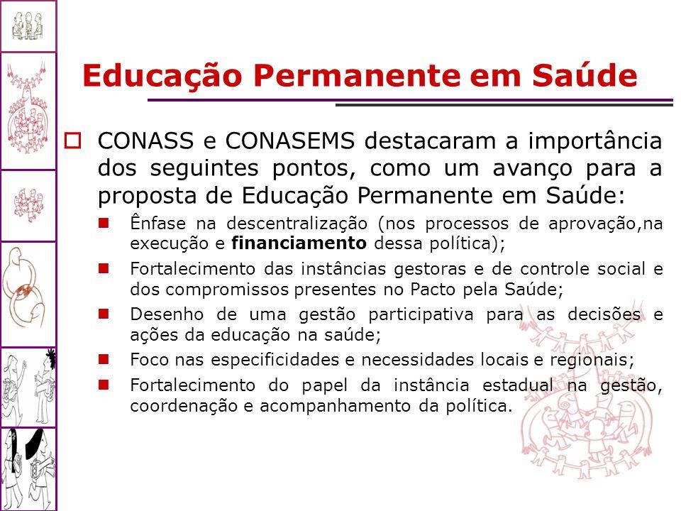Educação Permanente em Saúde CONASS e CONASEMS destacaram a importância dos seguintes pontos, como um avanço para a proposta de Educação Permanente em