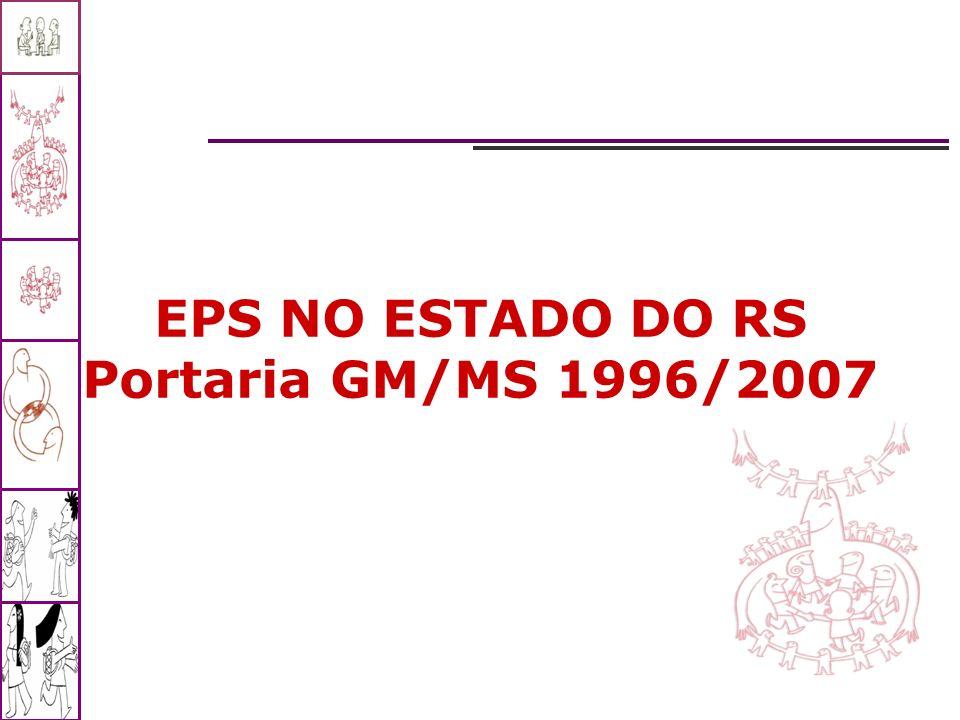 EPS NO ESTADO DO RS Portaria GM/MS 1996/2007