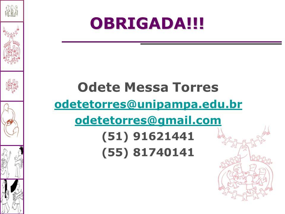 OBRIGADA!!! Odete Messa Torres odetetorres@unipampa.edu.br odetetorres@gmail.com (51) 91621441 (55) 81740141