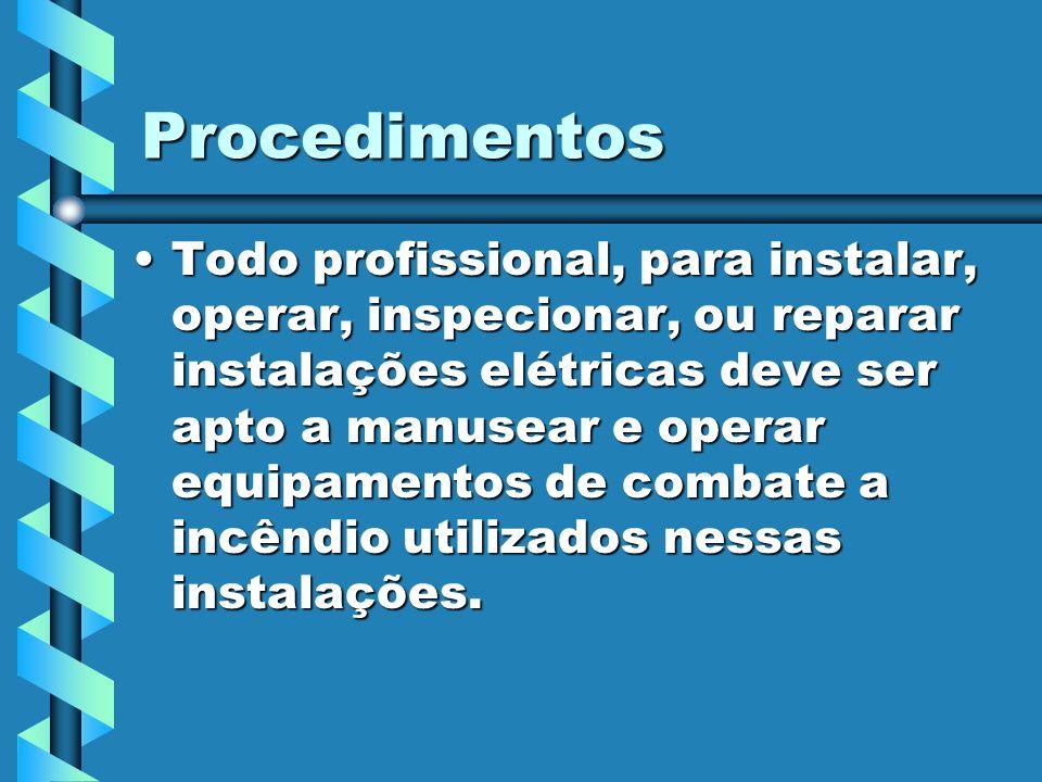 Procedimentos Todo profissional, para instalar, operar, inspecionar, ou reparar instalações elétricas deve ser apto a manusear e operar equipamentos d