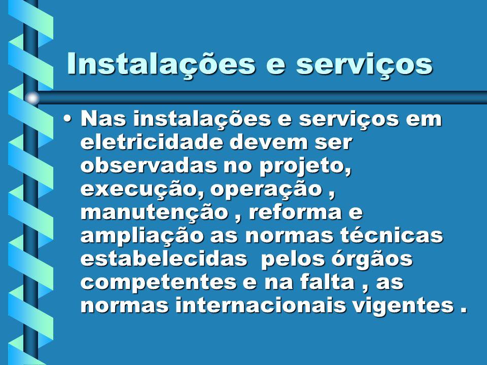 Instalações e serviços Nas instalações e serviços em eletricidade devem ser observadas no projeto, execução, operação, manutenção, reforma e ampliação