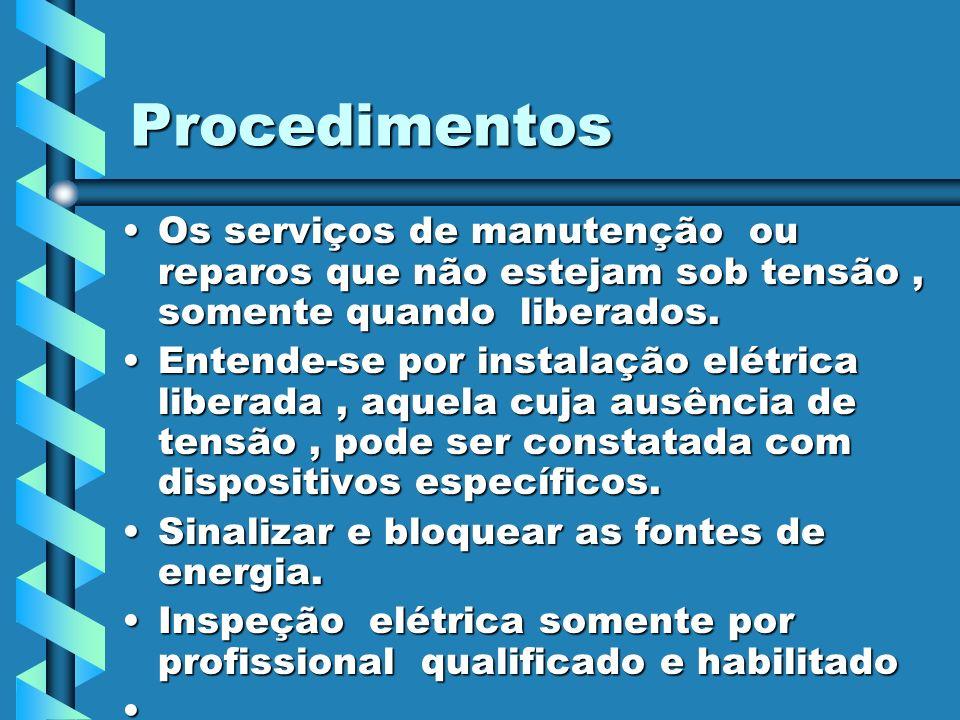 Procedimentos Os serviços de manutenção ou reparos que não estejam sob tensão, somente quando liberados.Os serviços de manutenção ou reparos que não e