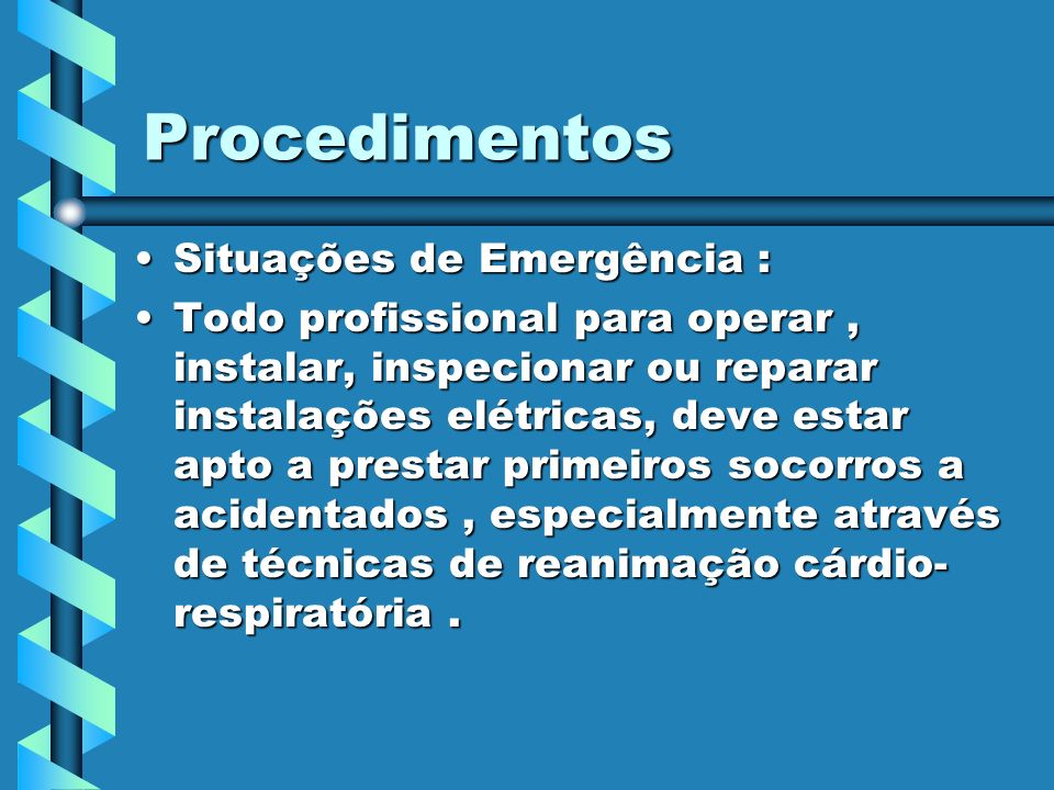 Procedimentos Situações de Emergência :Situações de Emergência : Todo profissional para operar, instalar, inspecionar ou reparar instalações elétricas