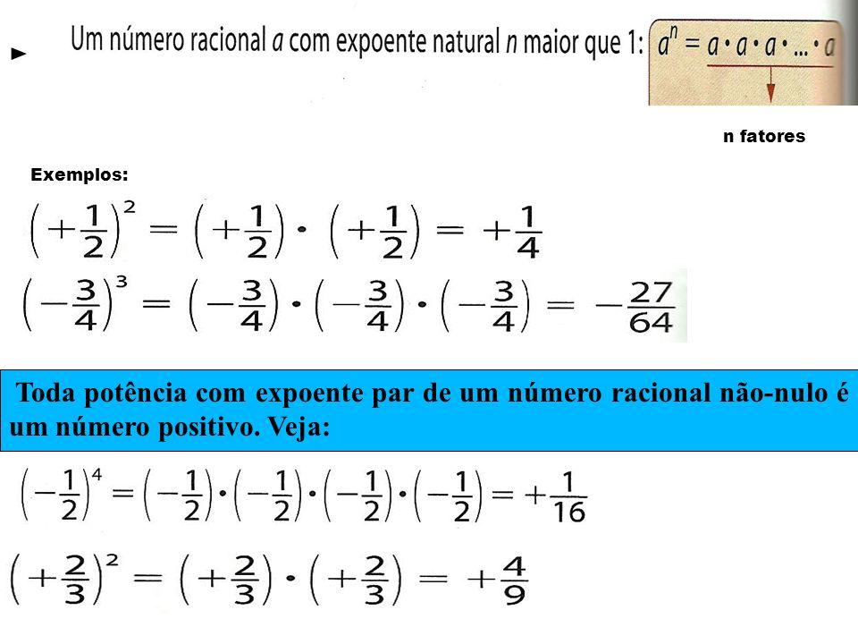 n fatores Exemplos: Toda potência com expoente par de um número racional não-nulo é um número positivo. Veja: