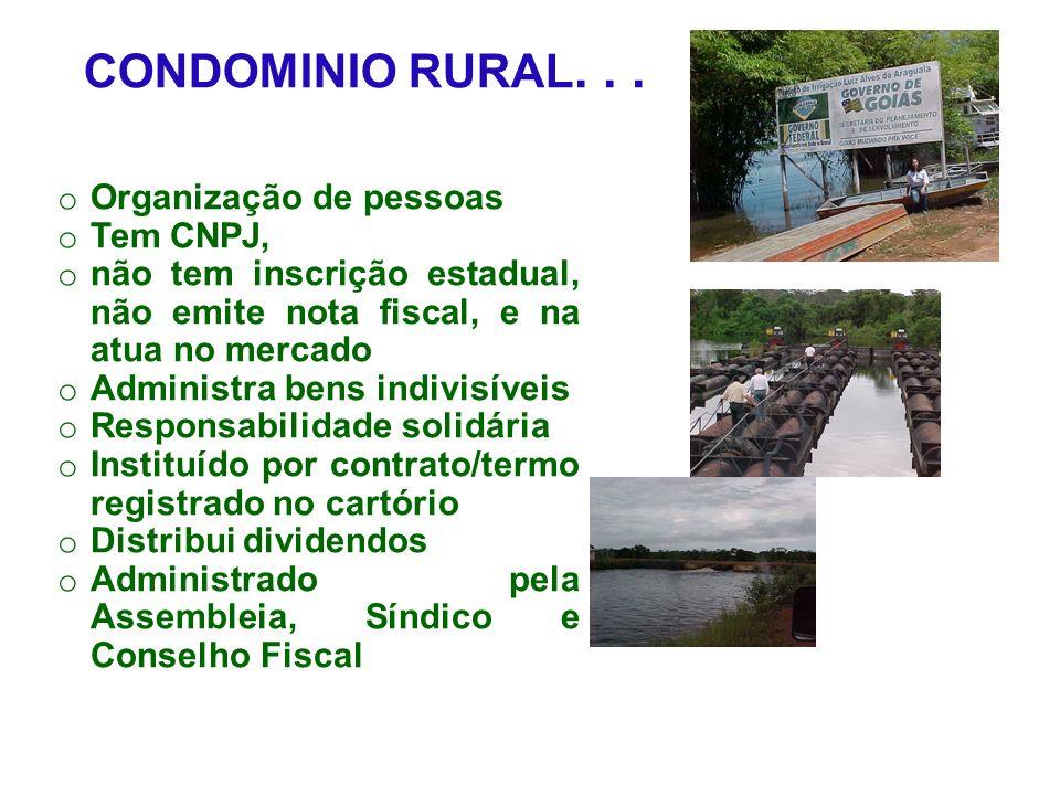 CONDOMINIO RURAL... o Organização de pessoas o Tem CNPJ, o não tem inscrição estadual, não emite nota fiscal, e na atua no mercado o Administra bens i