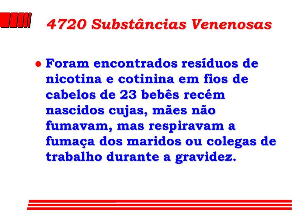 4720 Substâncias Venenosas l Foram encontrados resíduos de nicotina e cotinina em fios de cabelos de 23 bebês recém nascidos cujas, mães não fumavam,