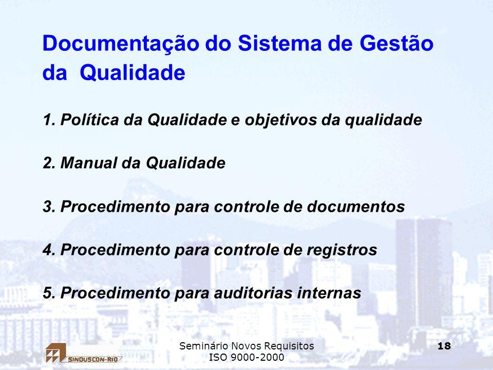 Seminário Novos Requisitos ISO 9000-2000 18 Documentação do Sistema de Gestão da Qualidade 1. Política da Qualidade e objetivos da qualidade 2. Manual