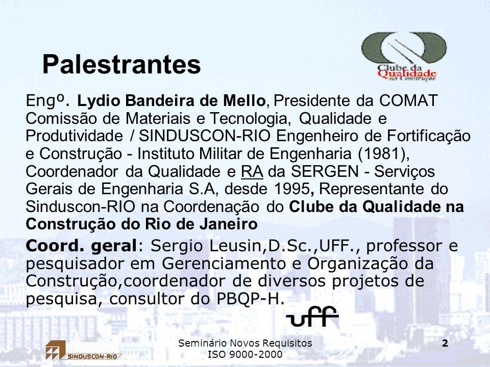 Seminário Novos Requisitos ISO 9000-2000 2 Palestrantes Engº. Lydio Bandeira de Mello, Presidente da COMAT Comissão de Materiais e Tecnologia, Qualida
