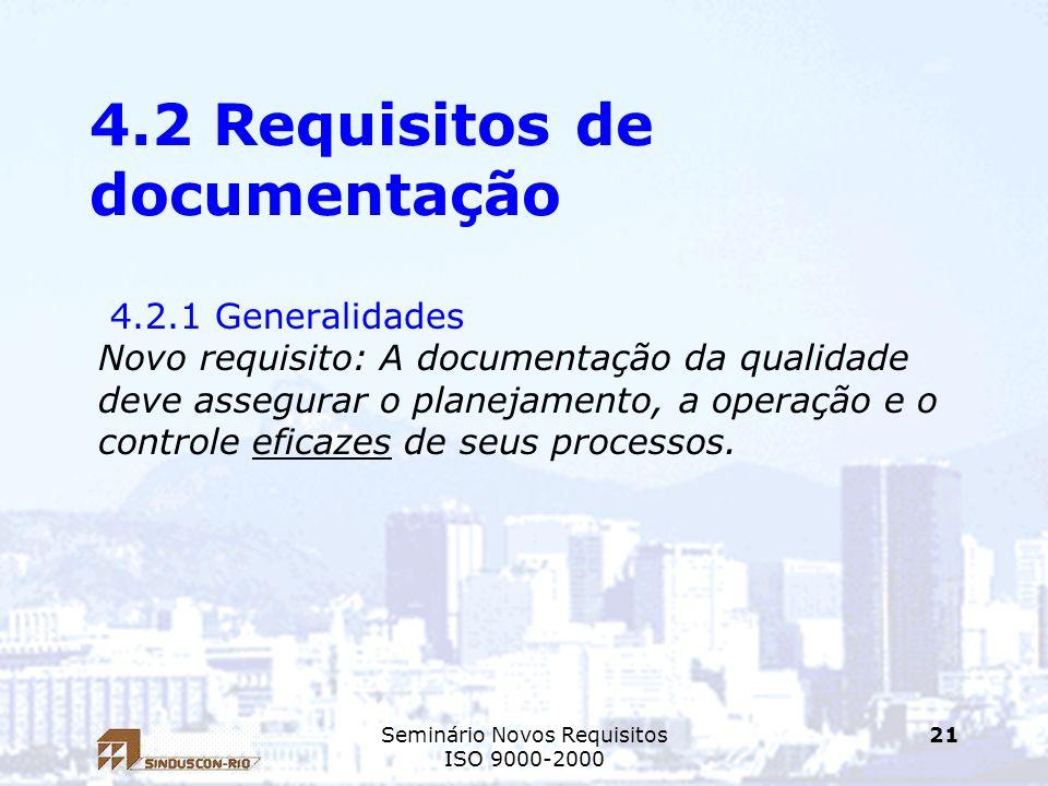 Seminário Novos Requisitos ISO 9000-2000 21 4.2 Requisitos de documentação 4.2.1 Generalidades Novo requisito: A documentação da qualidade deve assegu