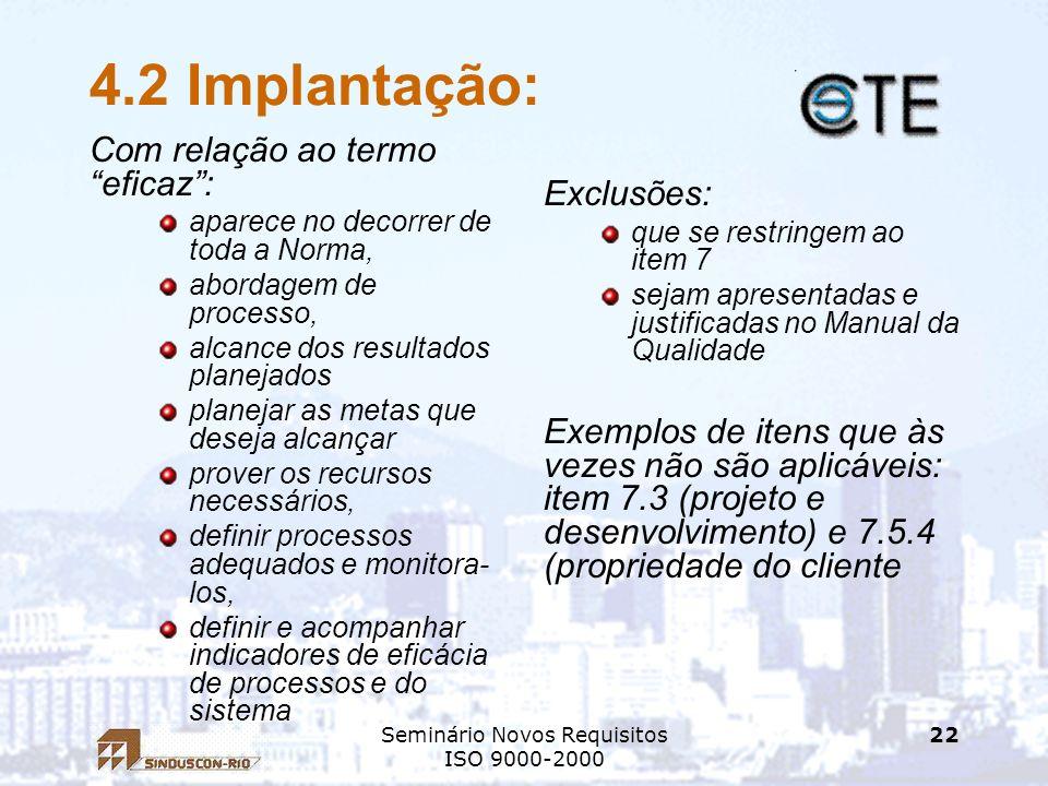 Seminário Novos Requisitos ISO 9000-2000 22 4.2 Implantação: Com relação ao termo eficaz: aparece no decorrer de toda a Norma, abordagem de processo,