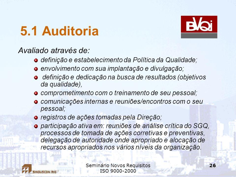 Seminário Novos Requisitos ISO 9000-2000 26 5.1 Auditoria Avaliado através de: definição e estabelecimento da Política da Qualidade; envolvimento com