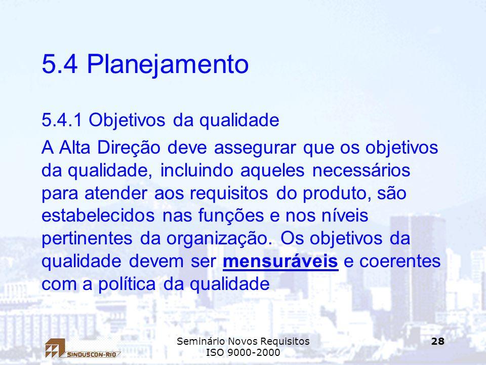 Seminário Novos Requisitos ISO 9000-2000 28 5.4 Planejamento 5.4.1 Objetivos da qualidade A Alta Direção deve assegurar que os objetivos da qualidade,