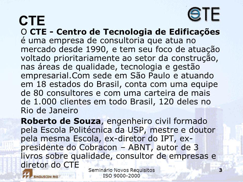 Seminário Novos Requisitos ISO 9000-2000 3 CTE O CTE - Centro de Tecnologia de Edificações é uma empresa de consultoria que atua no mercado desde 1990