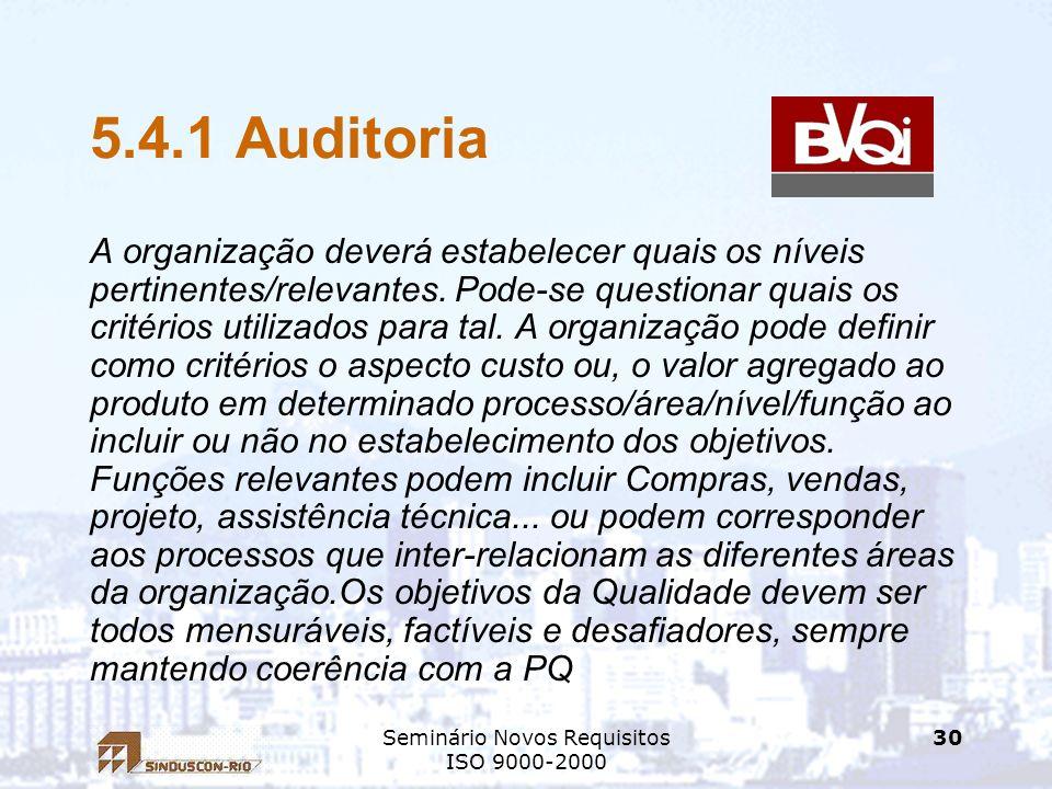 Seminário Novos Requisitos ISO 9000-2000 30 5.4.1 Auditoria A organização deverá estabelecer quais os níveis pertinentes/relevantes. Pode-se questiona