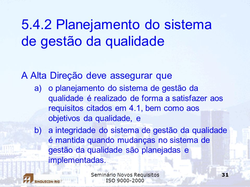 Seminário Novos Requisitos ISO 9000-2000 31 5.4.2 Planejamento do sistema de gestão da qualidade A Alta Direção deve assegurar que a)o planejamento do