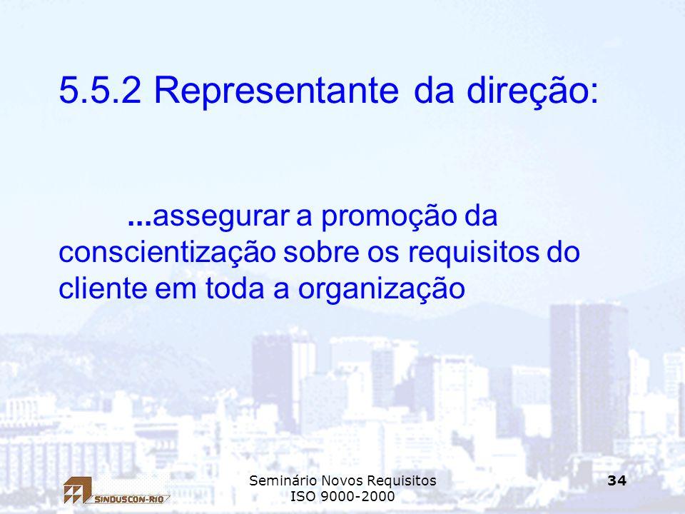 Seminário Novos Requisitos ISO 9000-2000 34 5.5.2 Representante da direção:...assegurar a promoção da conscientização sobre os requisitos do cliente e