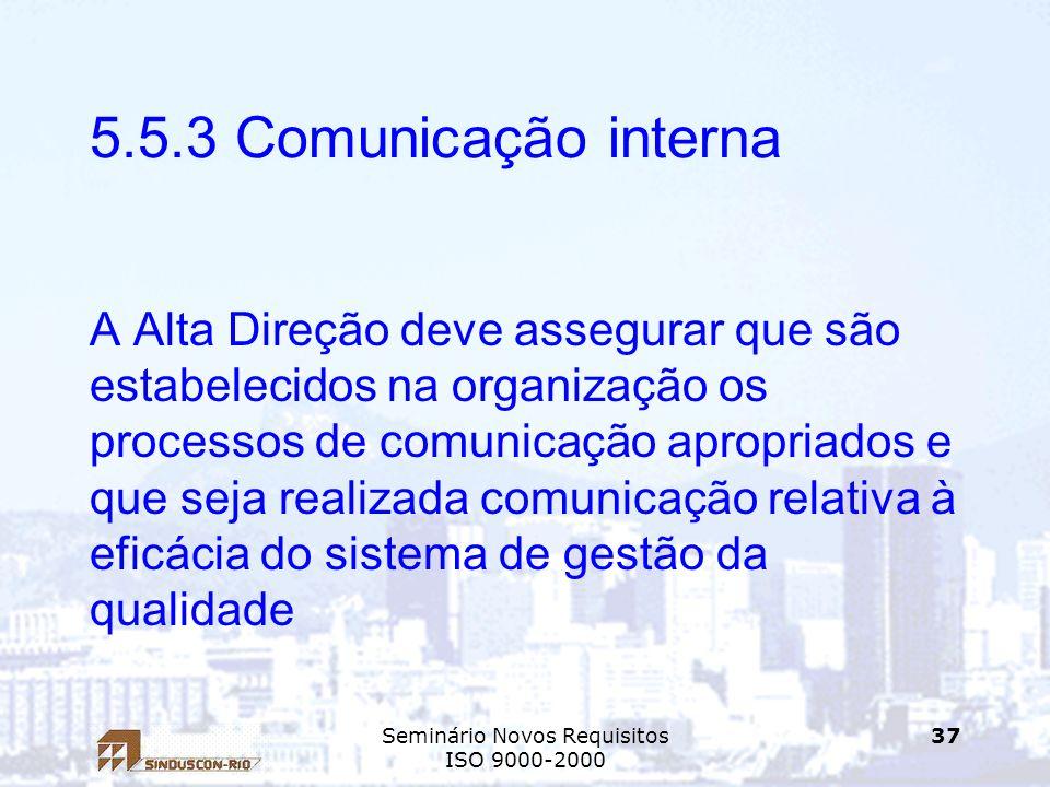 Seminário Novos Requisitos ISO 9000-2000 37 5.5.3 Comunicação interna A Alta Direção deve assegurar que são estabelecidos na organização os processos
