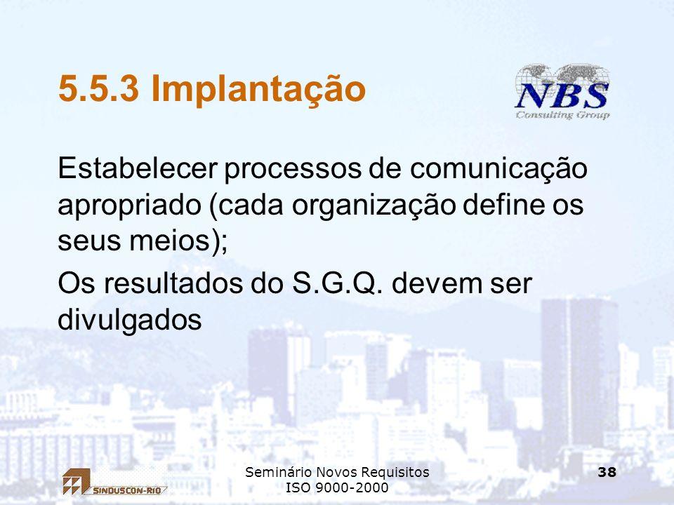 Seminário Novos Requisitos ISO 9000-2000 38 5.5.3 Implantação Estabelecer processos de comunicação apropriado (cada organização define os seus meios);