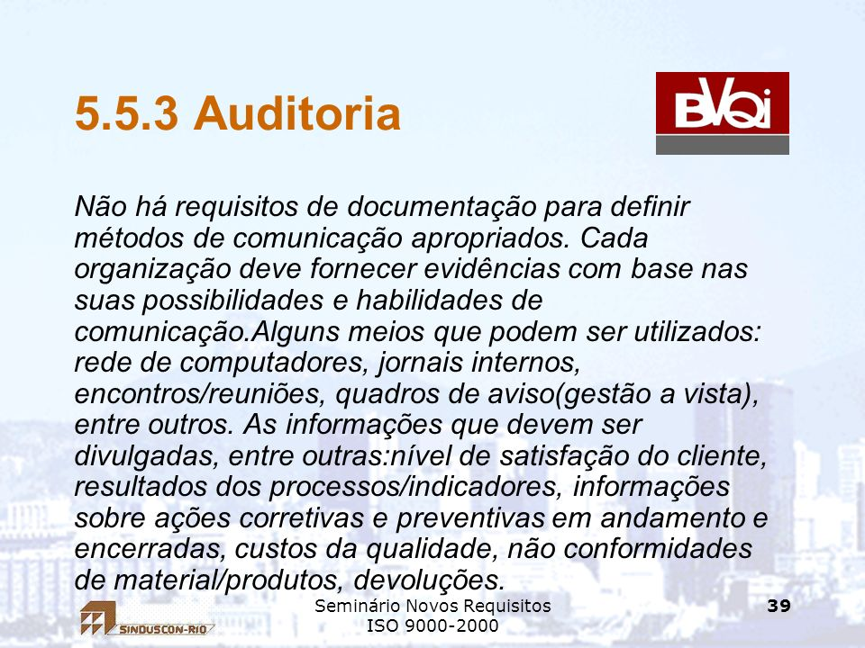 Seminário Novos Requisitos ISO 9000-2000 39 5.5.3 Auditoria Não há requisitos de documentação para definir métodos de comunicação apropriados. Cada or