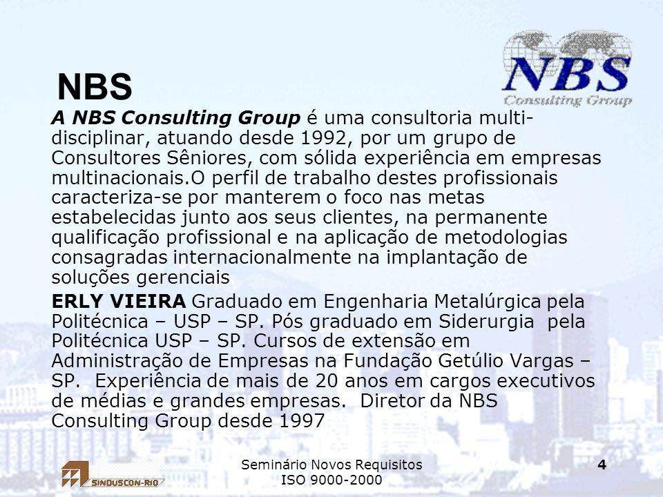 Seminário Novos Requisitos ISO 9000-2000 4 NBS A NBS Consulting Group é uma consultoria multi- disciplinar, atuando desde 1992, por um grupo de Consul