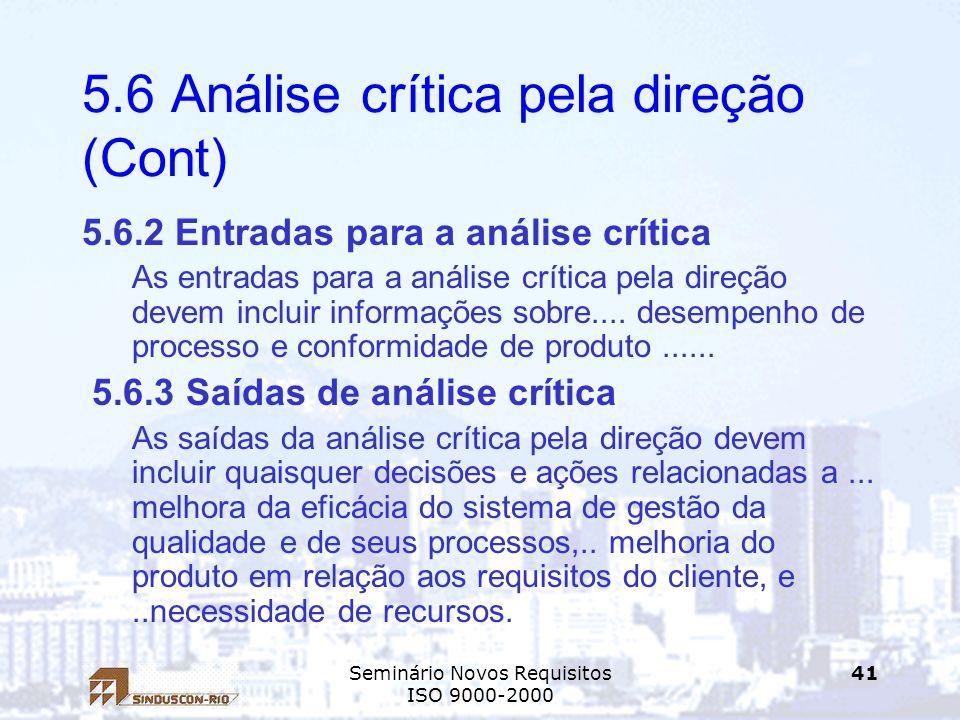 Seminário Novos Requisitos ISO 9000-2000 41 5.6 Análise crítica pela direção (Cont) 5.6.2 Entradas para a análise crítica As entradas para a análise c