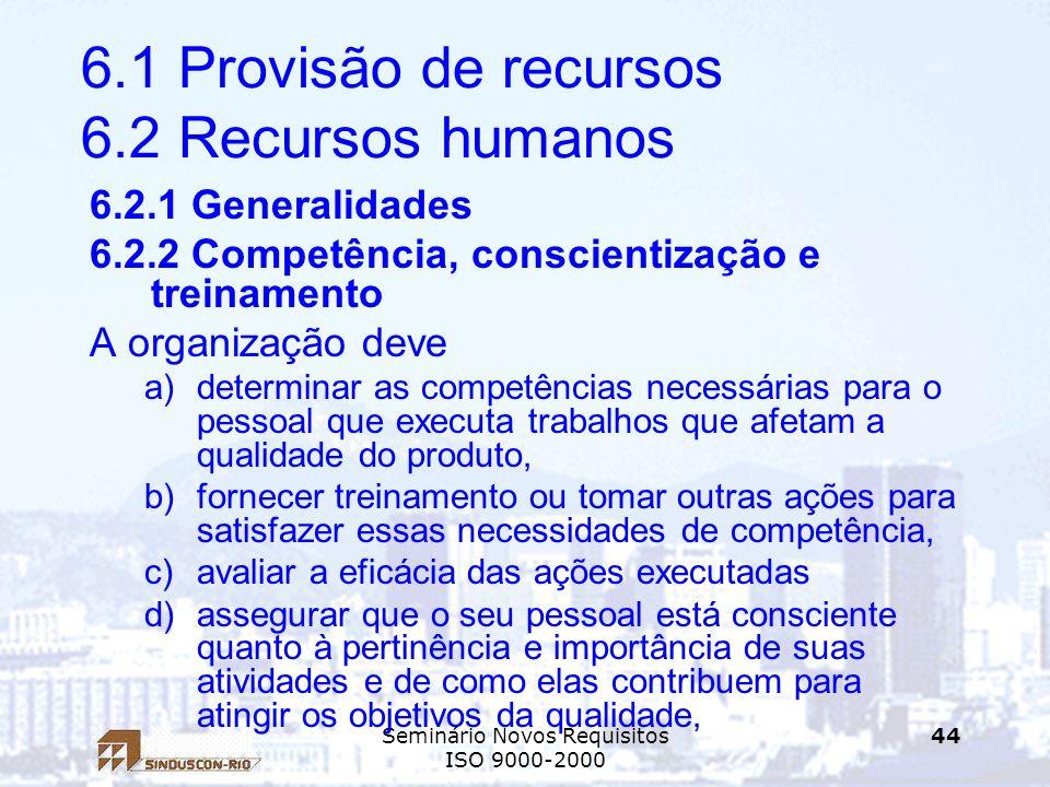 Seminário Novos Requisitos ISO 9000-2000 44 6.1 Provisão de recursos 6.2 Recursos humanos 6.2.1 Generalidades 6.2.2 Competência, conscientização e tre