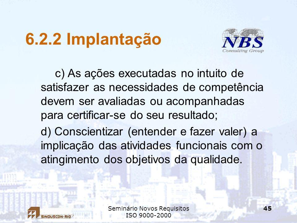 Seminário Novos Requisitos ISO 9000-2000 45 6.2.2 Implantação c) As ações executadas no intuito de satisfazer as necessidades de competência devem ser