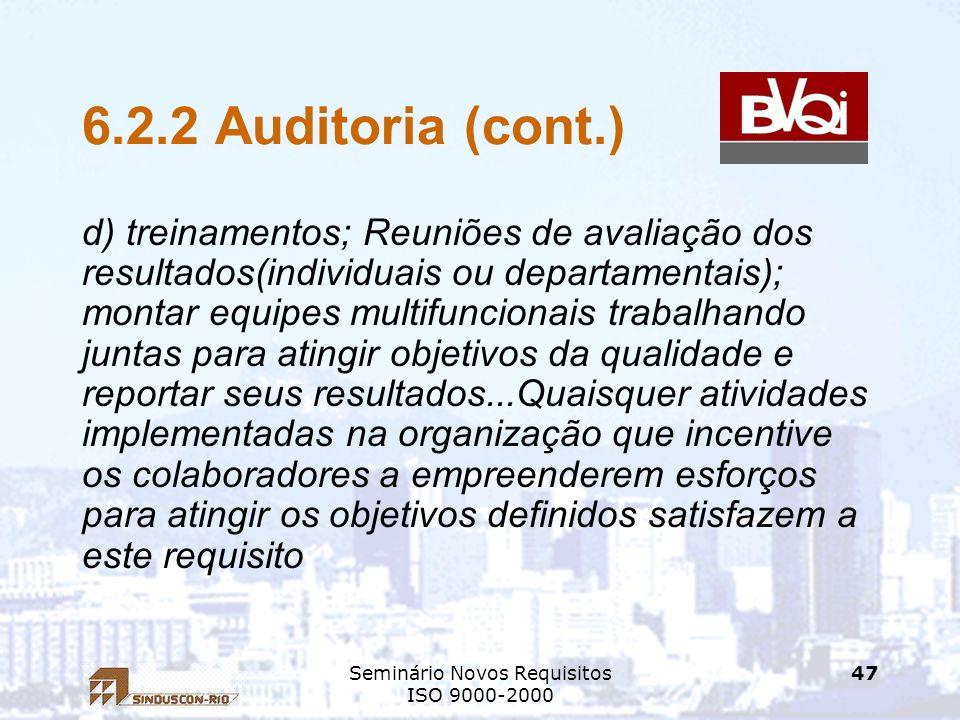 Seminário Novos Requisitos ISO 9000-2000 47 6.2.2 Auditoria (cont.) d) treinamentos; Reuniões de avaliação dos resultados(individuais ou departamentai