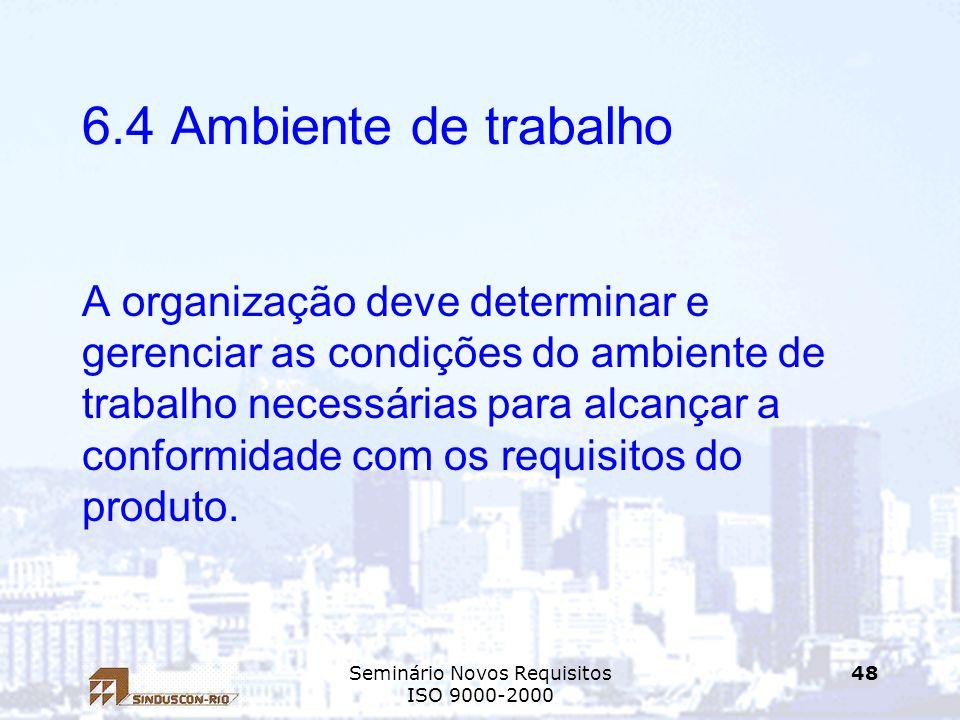 Seminário Novos Requisitos ISO 9000-2000 48 6.4 Ambiente de trabalho A organização deve determinar e gerenciar as condições do ambiente de trabalho ne