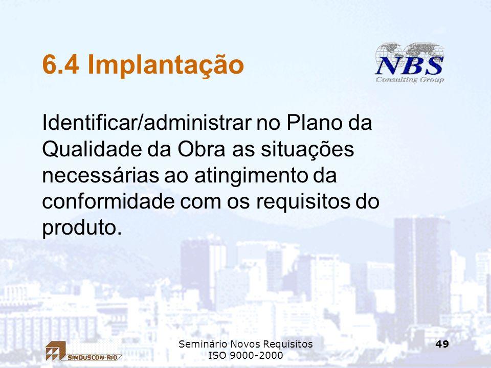 Seminário Novos Requisitos ISO 9000-2000 49 6.4 Implantação Identificar/administrar no Plano da Qualidade da Obra as situações necessárias ao atingime