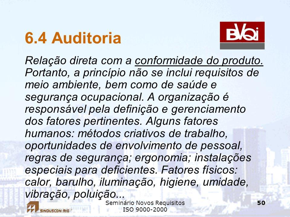 Seminário Novos Requisitos ISO 9000-2000 50 6.4 Auditoria Relação direta com a conformidade do produto. Portanto, a princípio não se inclui requisitos
