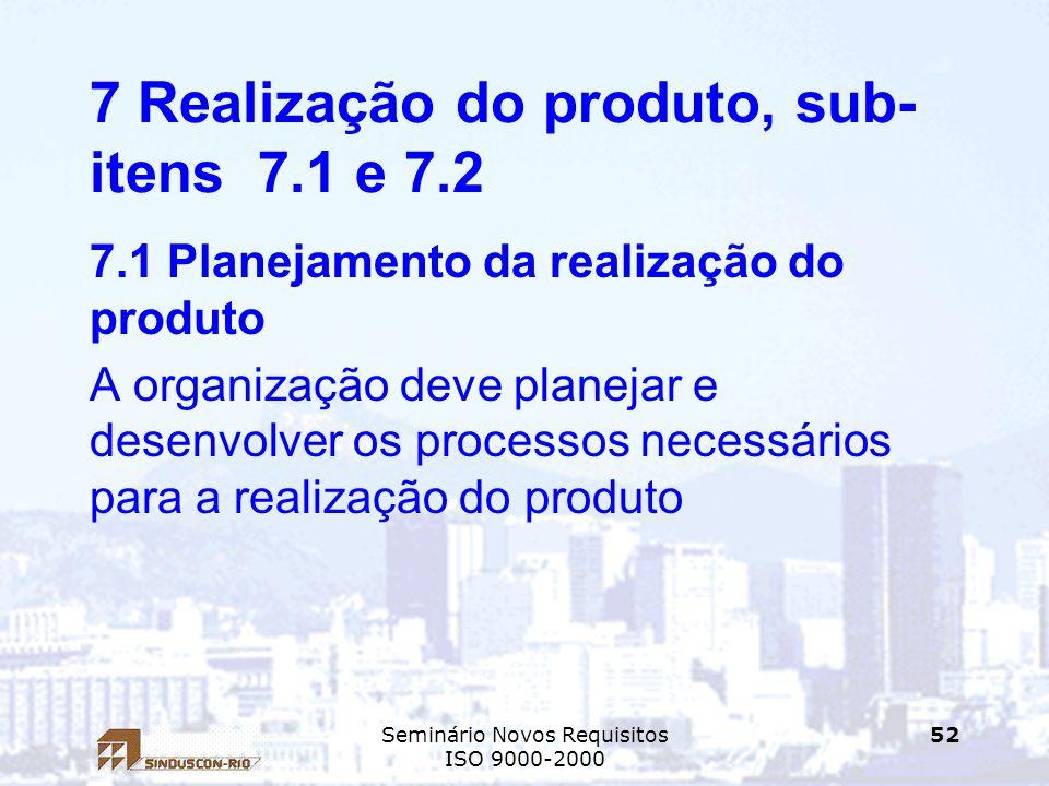 Seminário Novos Requisitos ISO 9000-2000 52 7 Realização do produto, sub- itens 7.1 e 7.2 7.1 Planejamento da realização do produto A organização deve