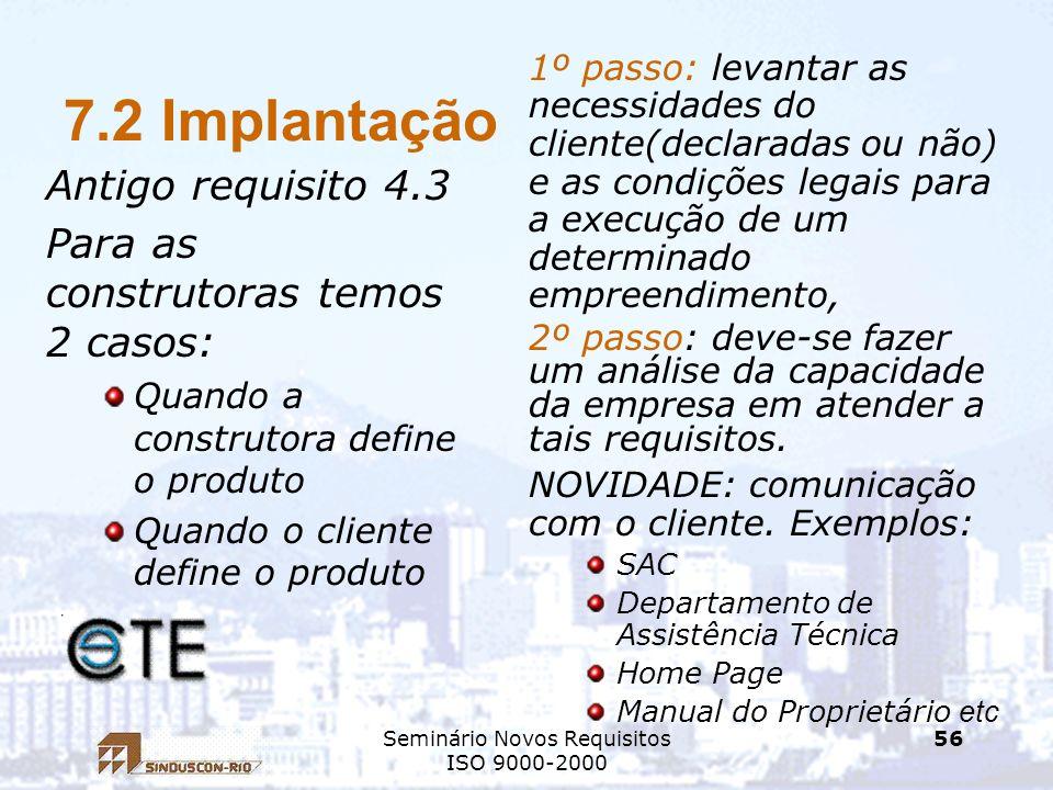 Seminário Novos Requisitos ISO 9000-2000 56 7.2 Implantação Antigo requisito 4.3 Para as construtoras temos 2 casos: Quando a construtora define o pro