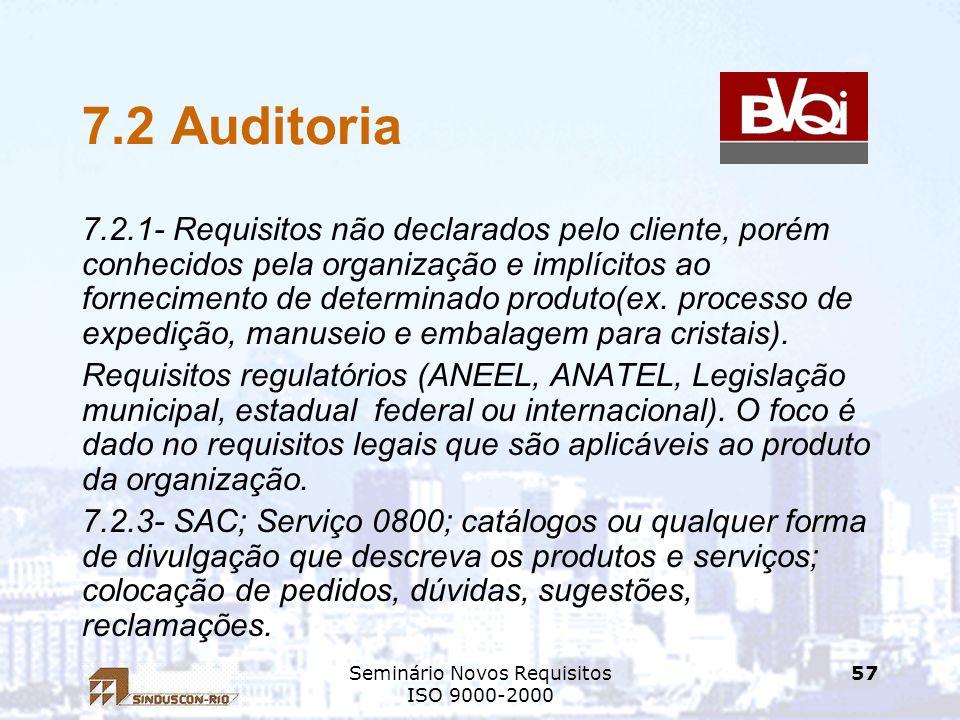 Seminário Novos Requisitos ISO 9000-2000 57 7.2 Auditoria 7.2.1- Requisitos não declarados pelo cliente, porém conhecidos pela organização e implícito