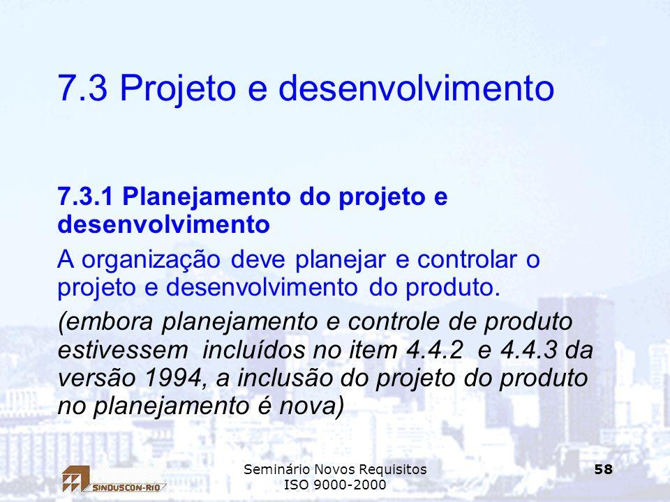 Seminário Novos Requisitos ISO 9000-2000 58 7.3 Projeto e desenvolvimento 7.3.1 Planejamento do projeto e desenvolvimento A organização deve planejar