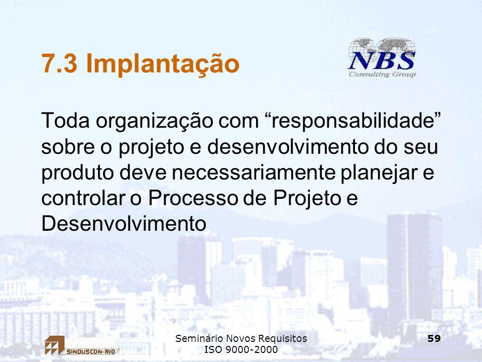 Seminário Novos Requisitos ISO 9000-2000 59 7.3 Implantação Toda organização com responsabilidade sobre o projeto e desenvolvimento do seu produto dev