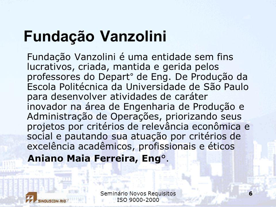 Seminário Novos Requisitos ISO 9000-2000 6 Fundação Vanzolini Fundação Vanzolini é uma entidade sem fins lucrativos, criada, mantida e gerida pelos pr
