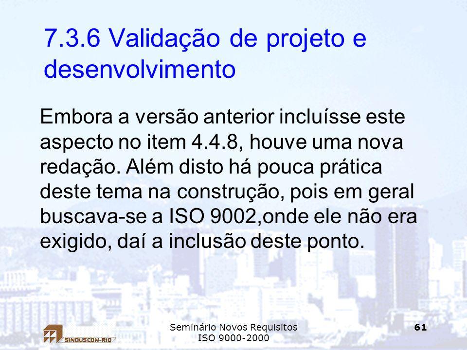 Seminário Novos Requisitos ISO 9000-2000 61 7.3.6 Validação de projeto e desenvolvimento Embora a versão anterior incluísse este aspecto no item 4.4.8