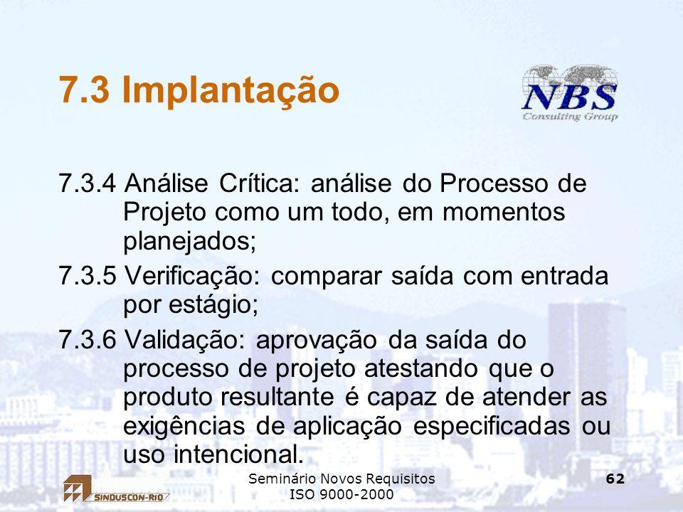 Seminário Novos Requisitos ISO 9000-2000 62 7.3 Implantação 7.3.4 Análise Crítica: análise do Processo de Projeto como um todo, em momentos planejados