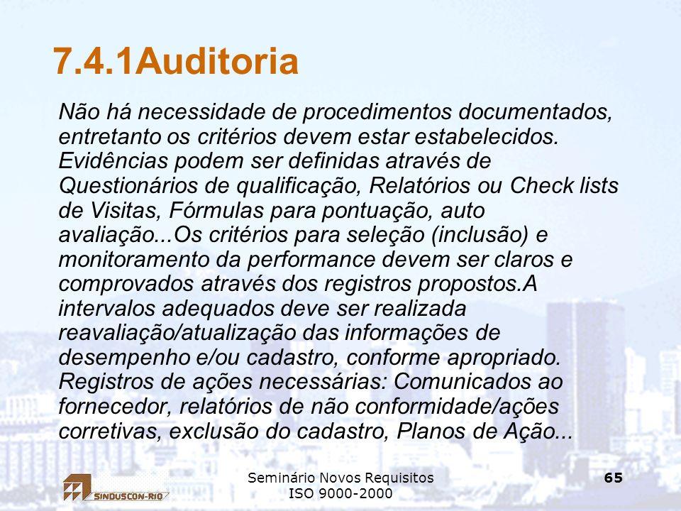 Seminário Novos Requisitos ISO 9000-2000 65 7.4.1Auditoria Não há necessidade de procedimentos documentados, entretanto os critérios devem estar estab