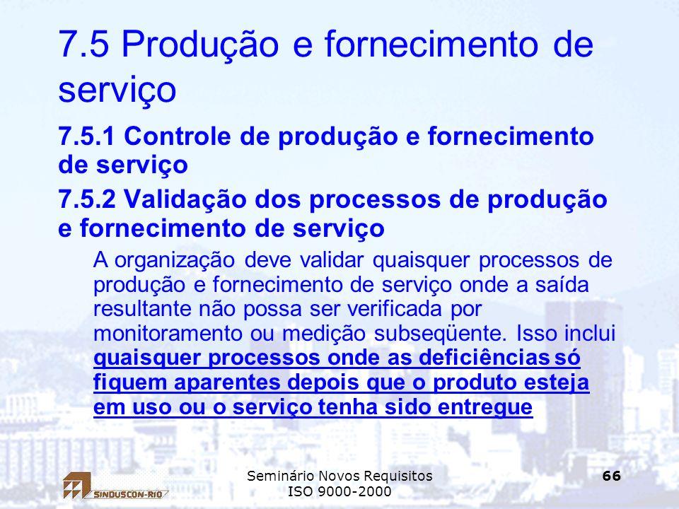 Seminário Novos Requisitos ISO 9000-2000 66 7.5 Produção e fornecimento de serviço 7.5.1 Controle de produção e fornecimento de serviço 7.5.2 Validaçã